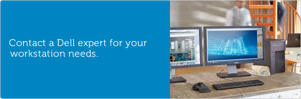Contact a Dell expert for your workstation needs.