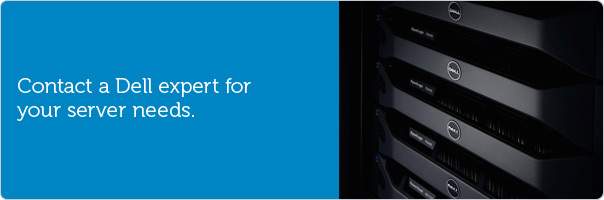 Contact a Dell expert for your server needs.