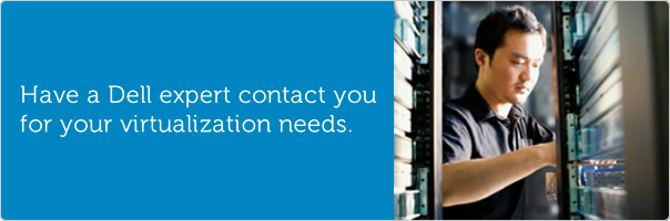 Contact a Dell expert for your virtualization needs.