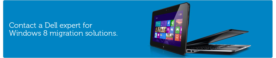 Contact a Dell expert for Windows 8 migration solutions.