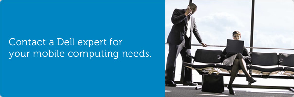 Contact a Dell expert for your mobile computing needs.