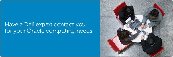 Have a Dell expert contact you for your Oracle computing needs.