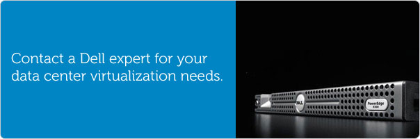Contact a Dell expert for your data center virtualization needs.